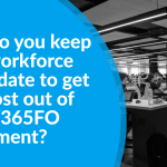 Keeping your workforce up-to-date to get the most out of your D365FO investment