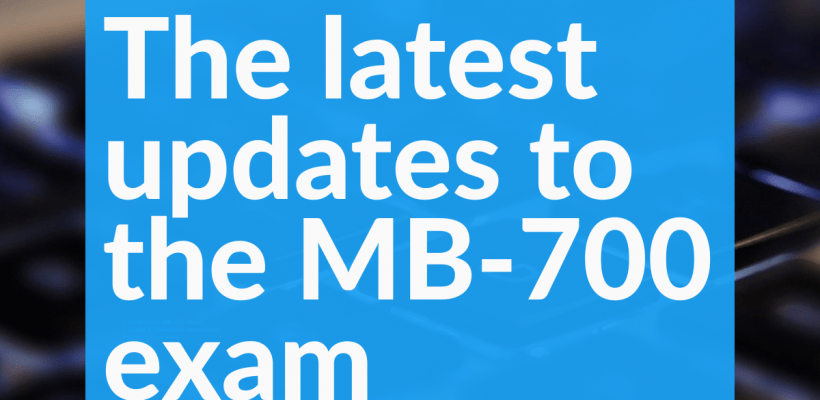Full details about the latest updates to exam MB-700