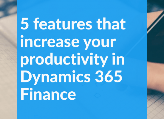 5 features that increase your productivity in Dynamics 365 Finance
