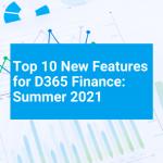Top 10 new features Dynamics 365 Finance – Summer 2021