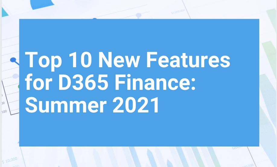 Top 10 New Features D365 Finance Summer 2021