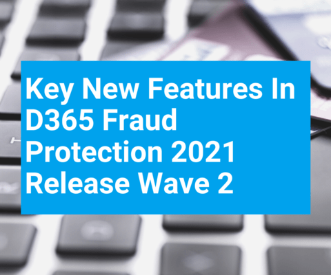 Key new features in D365 Fraud Protection 2021 Release Wave 2 – why they help protect your business even more