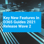 Key new features in D365 Guides 2021 Release Wave 2 – easily create guides for your best user experience