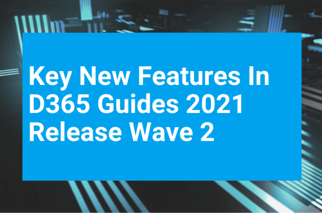 Key New Features In D365 Guides 2021 Release Wave 2