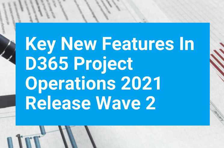 Key New Features In D365 Project Operations 2021 Release Wave 2