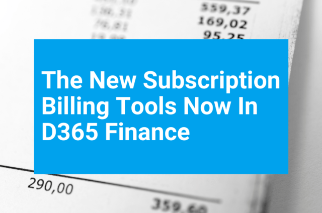 The New Subscription Billing Tools in Dynamics 365 Finance