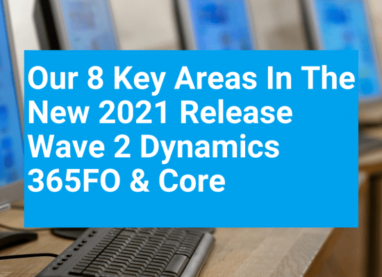 Our 8 key areas in the new 2021 Release Wave 2 Dynamics 365FO and Core