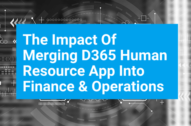 The impact of merging D365 Human Resource app into Finance and Operations