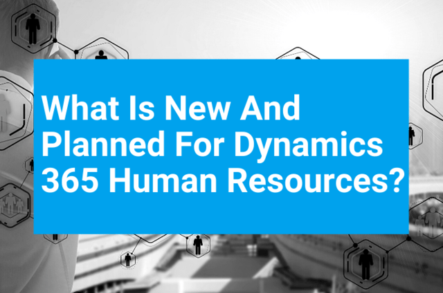 What is new and planned for Dynamics 365 Human Resource before and after merger H