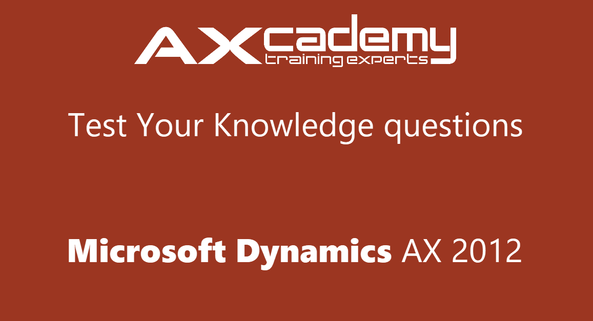 Test your knowledge questions AX 2012
